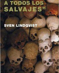 Sven Lindqvist: Utrota varenda jävel (em español: Exterminad a todos los salvajes)