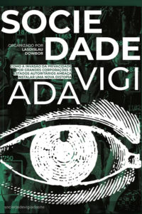 Sociedade vigiada — como a invasão de privacidade por grandes corporações e Estados autoritários ameaça instalar uma nova distopia Organizado por Ladislau Dowbor